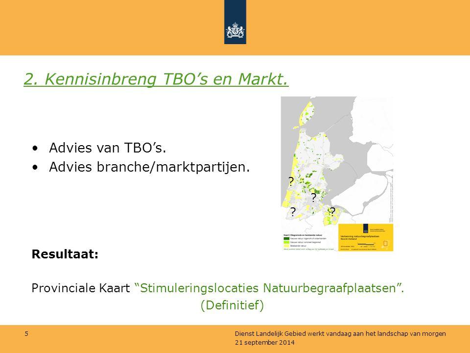 21 september 2014 Dienst Landelijk Gebied werkt vandaag aan het landschap van morgen 5 2. Kennisinbreng TBO's en Markt. Advies van TBO's. Advies branc