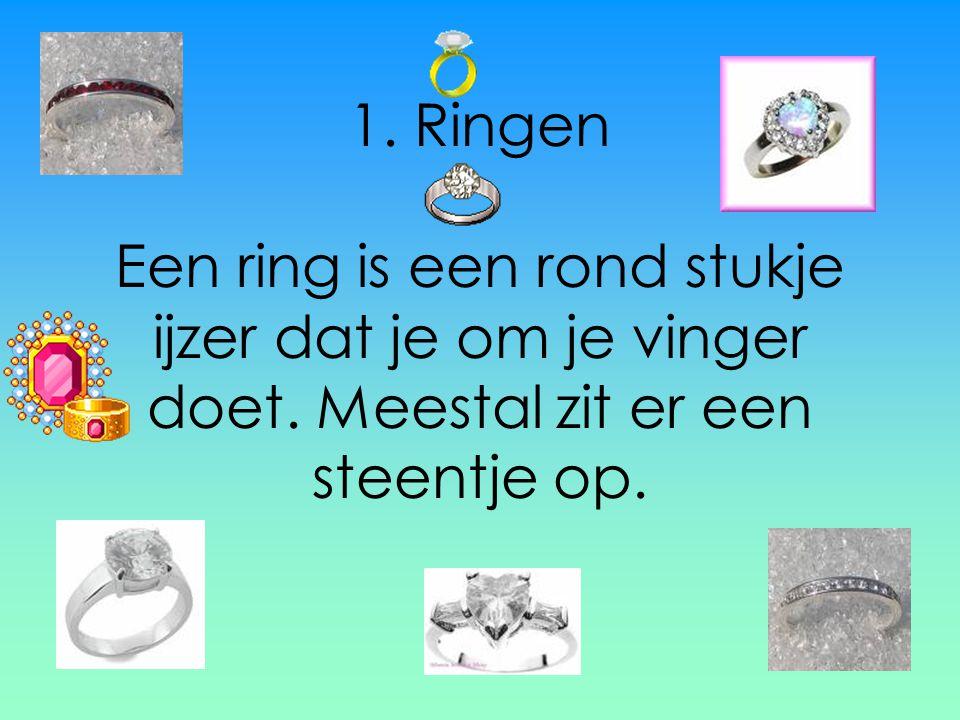 1. Ringen Een ring is een rond stukje ijzer dat je om je vinger doet. Meestal zit er een steentje op.