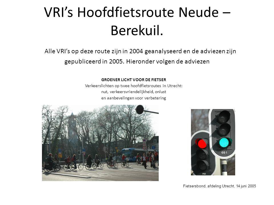 VRI's Hoofdfietsroute Neude – Berekuil. Alle VRI's op deze route zijn in 2004 geanalyseerd en de adviezen zijn gepubliceerd in 2005. Hieronder volgen