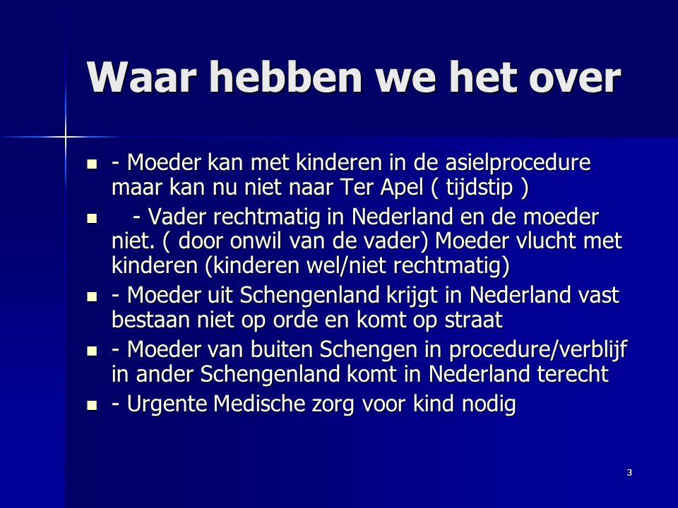 3 Waar hebben we het over - Moeder kan met kinderen in de asielprocedure maar kan nu niet naar Ter Apel ( tijdstip ) - Moeder kan met kinderen in de asielprocedure maar kan nu niet naar Ter Apel ( tijdstip ) - Vader rechtmatig in Nederland en de moeder niet.