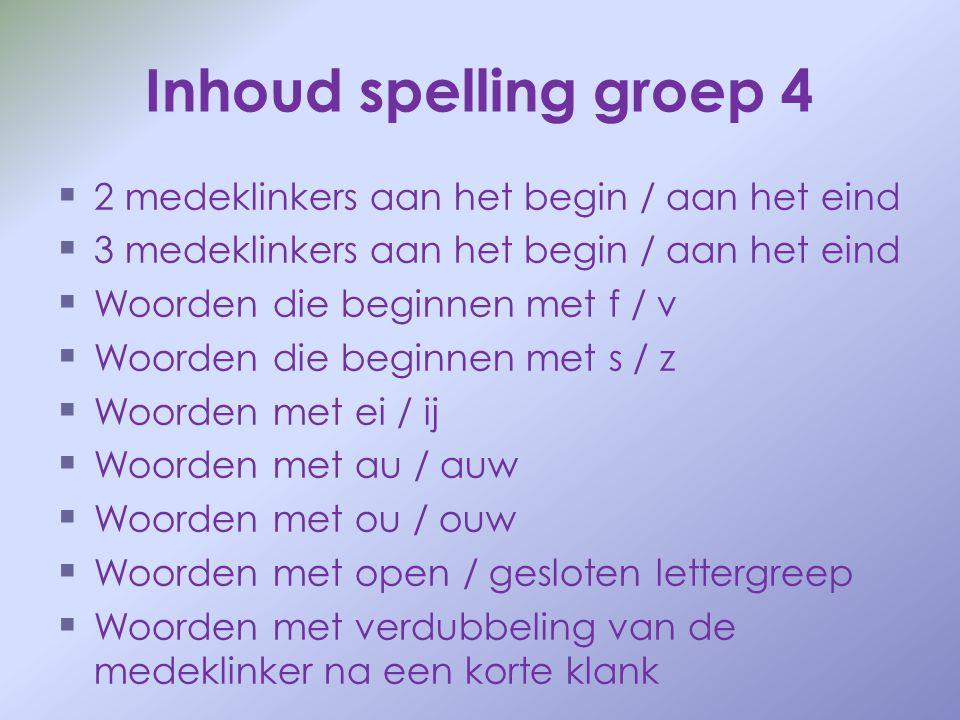 Inhoud spelling groep 4   2 medeklinkers aan het begin / aan het eind   3 medeklinkers aan het begin / aan het eind   Woorden die beginnen met f