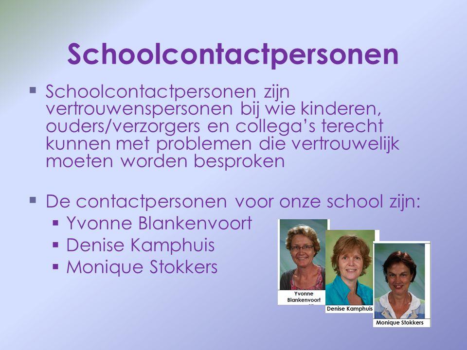 Schoolcontactpersonen   Schoolcontactpersonen zijn vertrouwenspersonen bij wie kinderen, ouders/verzorgers en collega's terecht kunnen met problemen