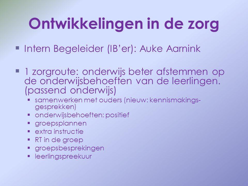 Ontwikkelingen in de zorg   Intern Begeleider (IB'er): Auke Aarnink   1 zorgroute: onderwijs beter afstemmen op de onderwijsbehoeften van de leerl