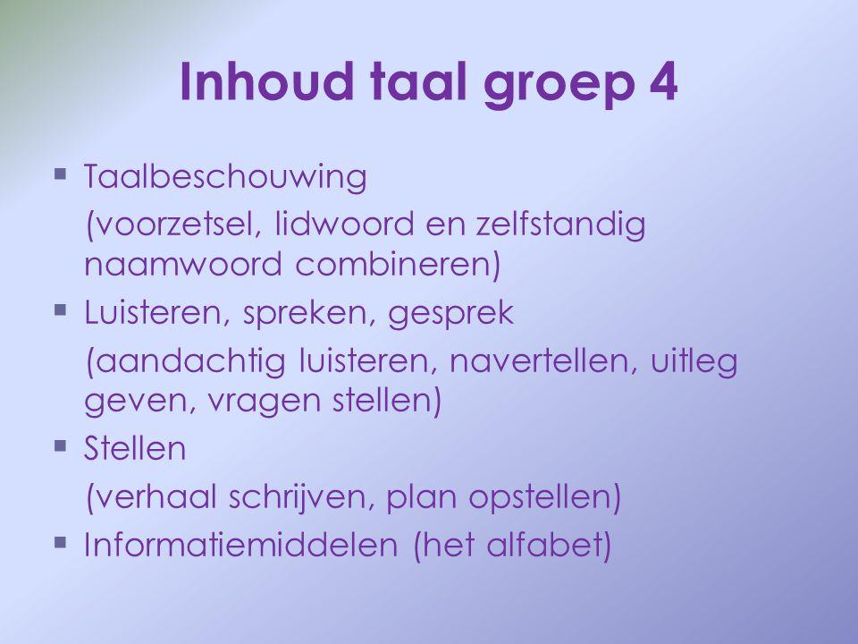 Inhoud taal groep 4   Taalbeschouwing (voorzetsel, lidwoord en zelfstandig naamwoord combineren)   Luisteren, spreken, gesprek (aandachtig luister