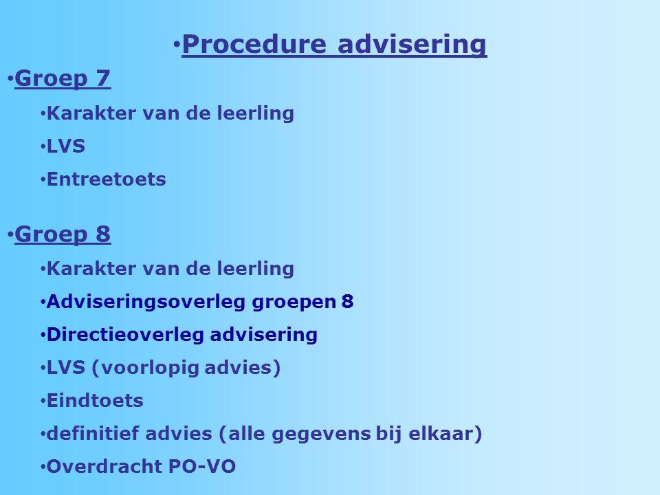 Procedure advisering Groep 7 Karakter van de leerling LVS Entreetoets Groep 8 Karakter van de leerling Adviseringsoverleg groepen 8 Directieoverleg advisering LVS (voorlopig advies) Eindtoets definitief advies (alle gegevens bij elkaar) Overdracht PO-VO