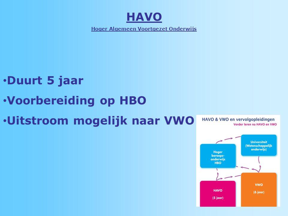 HAVO Hoger Algemeen Voortgezet Onderwijs Duurt 5 jaar Voorbereiding op HBO Uitstroom mogelijk naar VWO