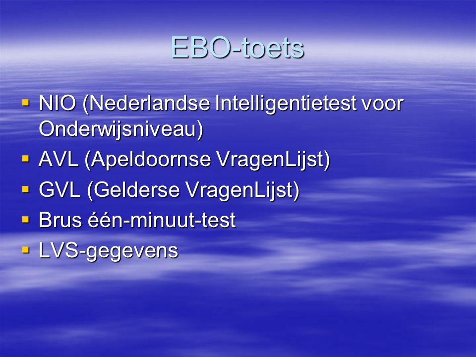 EBO-toets  NIO (Nederlandse Intelligentietest voor Onderwijsniveau)  AVL (Apeldoornse VragenLijst)  GVL (Gelderse VragenLijst)  Brus één-minuut-te