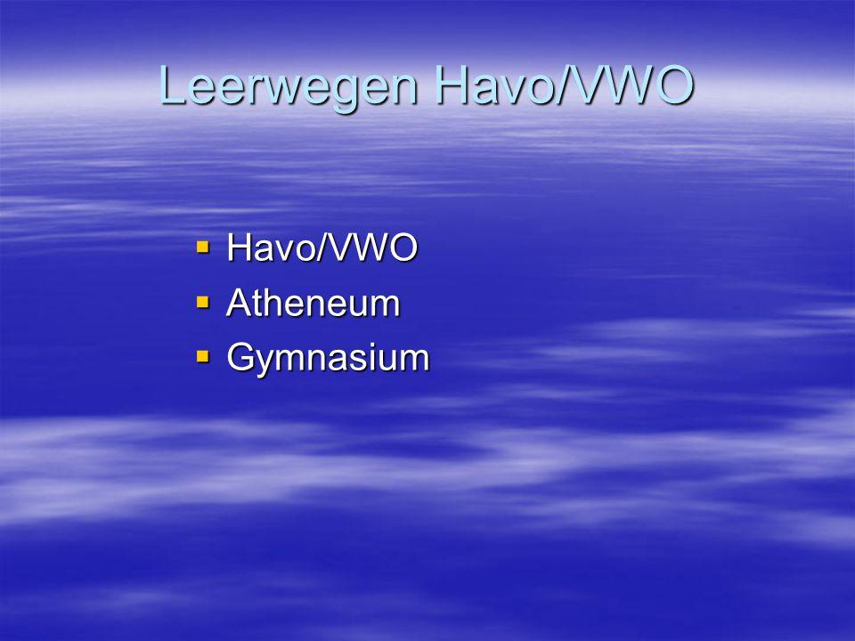 Leerwegen Havo/VWO  Havo/VWO  Atheneum  Gymnasium