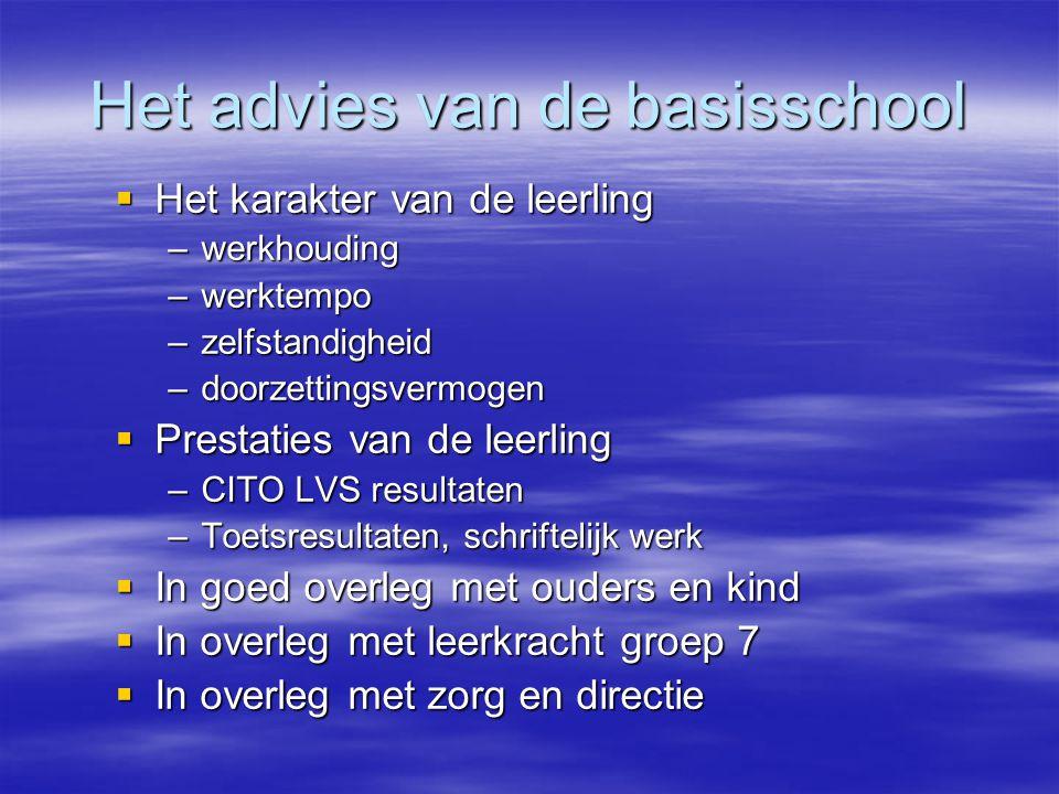 Het advies van de basisschool Advies basisschool kan zijn: VMBO - BBL VMBO - KBL VMBO - TL VMBO - evt.