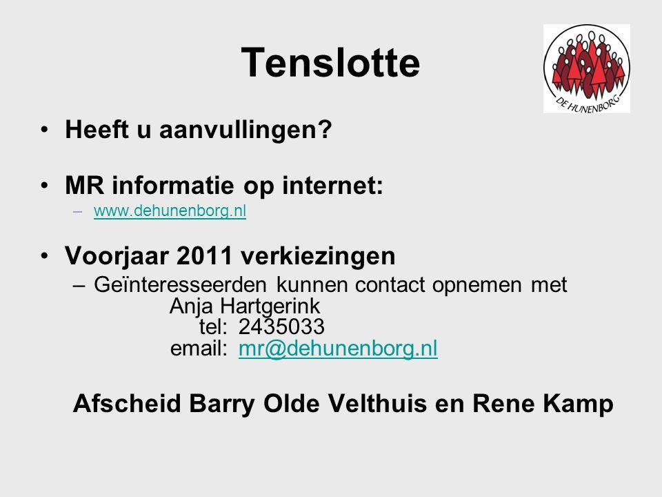 Tenslotte Heeft u aanvullingen? MR informatie op internet: –www.dehunenborg.nlwww.dehunenborg.nl Voorjaar 2011 verkiezingen –Geïnteresseerden kunnen c