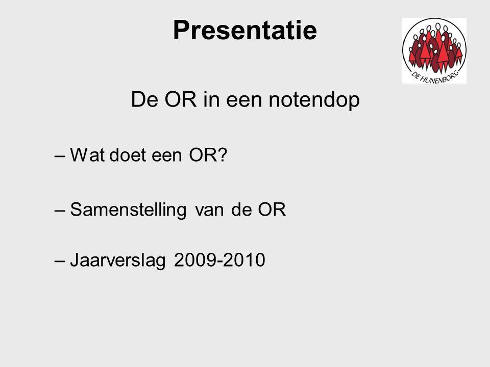 Presentatie De OR in een notendop –Wat doet een OR? –Samenstelling van de OR –Jaarverslag 2009-2010