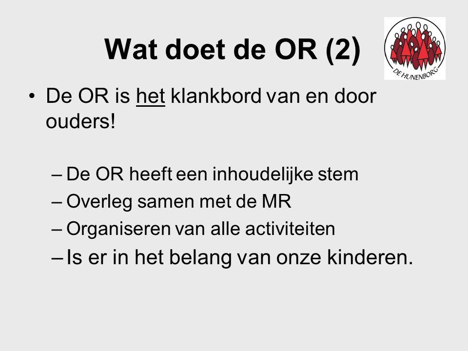 Wat doet de OR (2 ) De OR is het klankbord van en door ouders! –De OR heeft een inhoudelijke stem –Overleg samen met de MR –Organiseren van alle activ