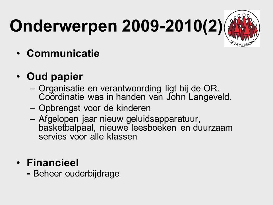 Onderwerpen 2009-2010(2) Communicatie Oud papier –Organisatie en verantwoording ligt bij de OR. Coördinatie was in handen van John Langeveld. –Opbreng