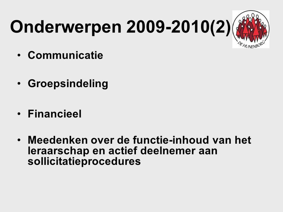 Onderwerpen 2009-2010(2) Communicatie Groepsindeling Financieel Meedenken over de functie-inhoud van het leraarschap en actief deelnemer aan sollicita