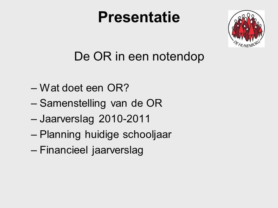 Presentatie De OR in een notendop –Wat doet een OR? –Samenstelling van de OR –Jaarverslag 2010-2011 –Planning huidige schooljaar –Financieel jaarversl
