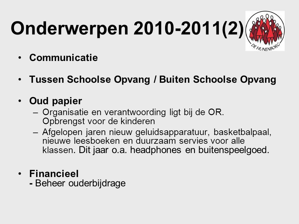 Onderwerpen 2010-2011(2) Communicatie Tussen Schoolse Opvang / Buiten Schoolse Opvang Oud papier –Organisatie en verantwoording ligt bij de OR.