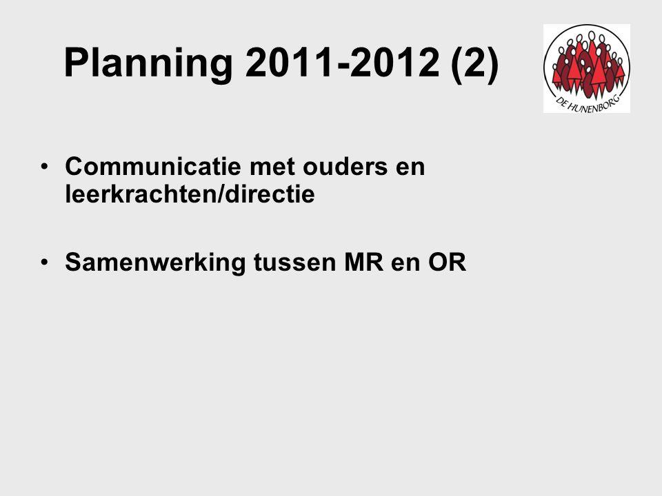 Planning 2011-2012 (2) Communicatie met ouders en leerkrachten/directie Samenwerking tussen MR en OR