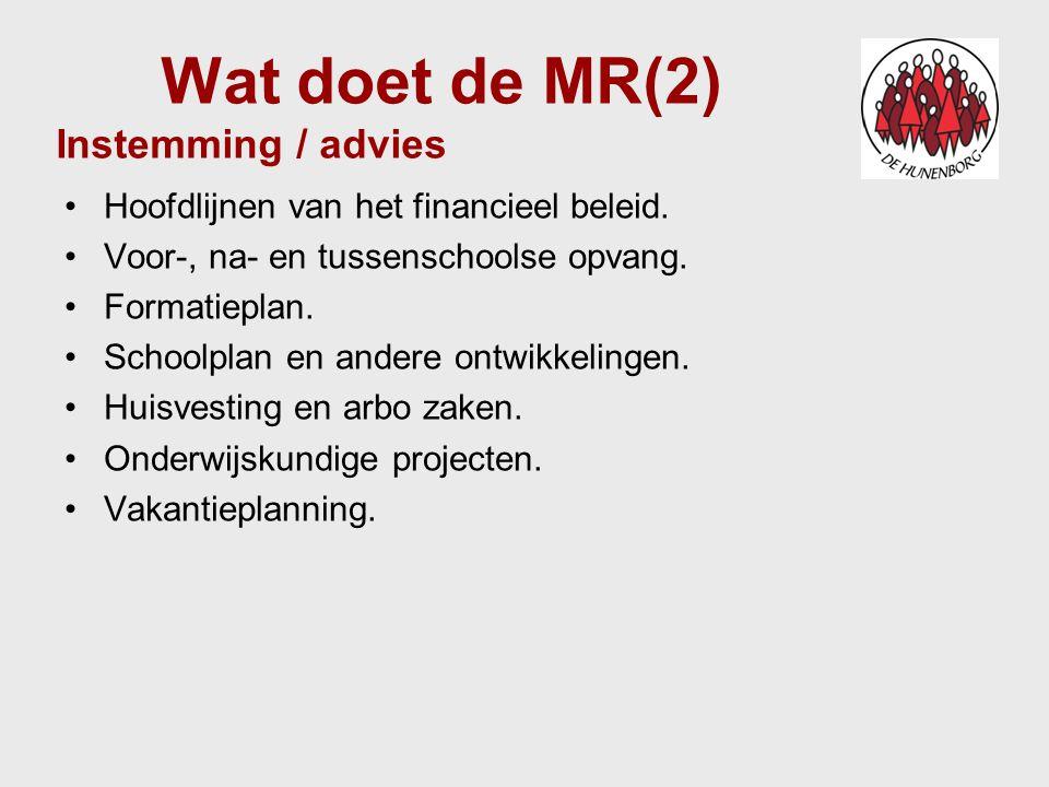 Wat doet de MR(2) Instemming / advies Hoofdlijnen van het financieel beleid. Voor-, na- en tussenschoolse opvang. Formatieplan. Schoolplan en andere o