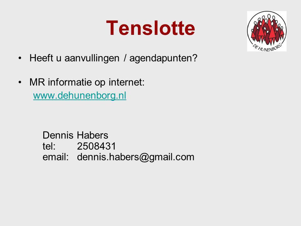 Tenslotte Heeft u aanvullingen / agendapunten? MR informatie op internet: www.dehunenborg.nl Dennis Habers tel:2508431 email:dennis.habers@gmail.com