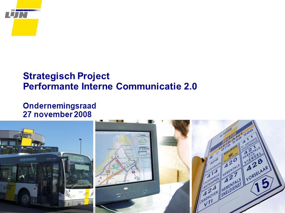 Strategisch Project Performante Interne Communicatie 2.0 Ondernemingsraad 27 november 2008