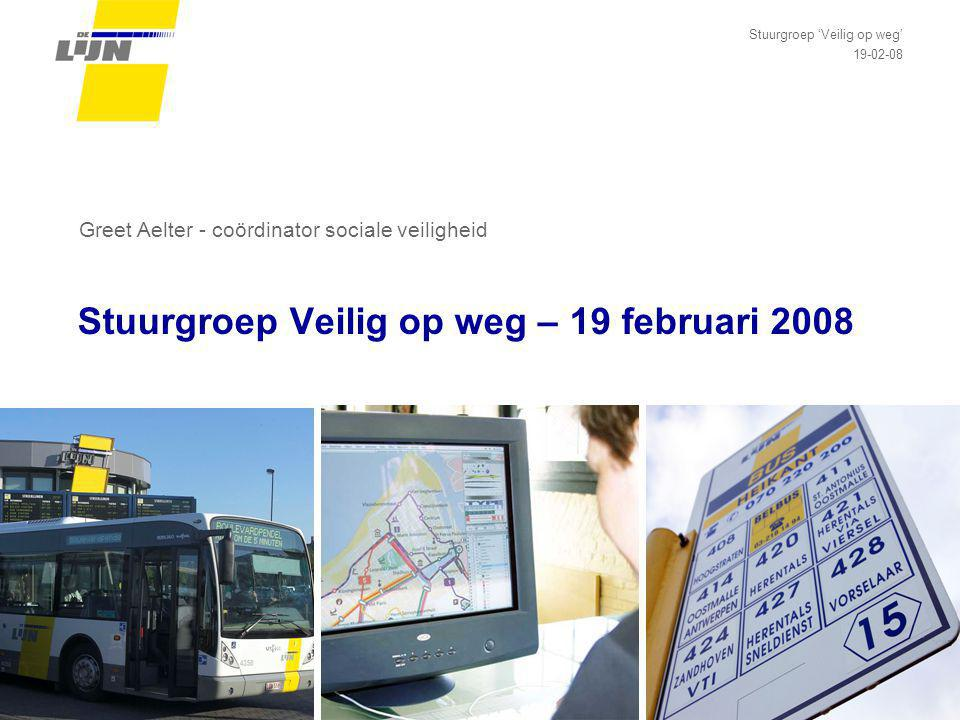 Stuurgroep Veilig op weg – 19 februari 2008 Stuurgroep 'Veilig op weg' 19-02-08 Greet Aelter - coördinator sociale veiligheid