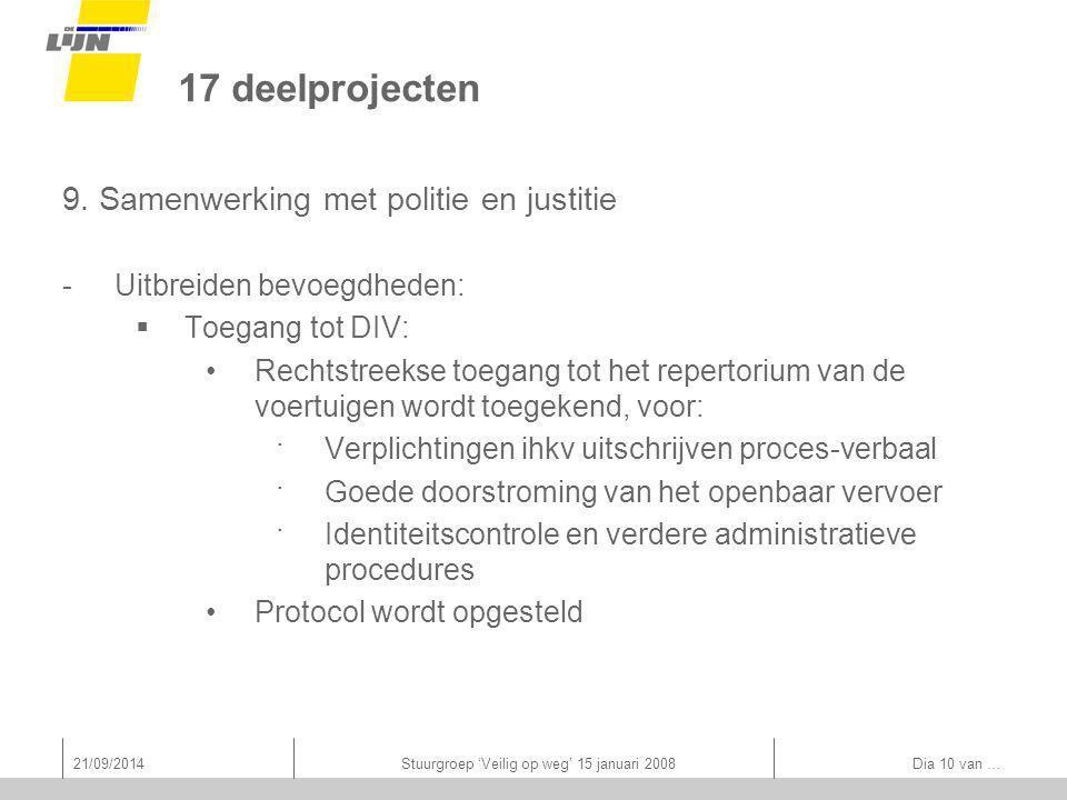 21/09/2014Stuurgroep 'Veilig op weg' 15 januari 2008 Dia 10 van … 17 deelprojecten 9.