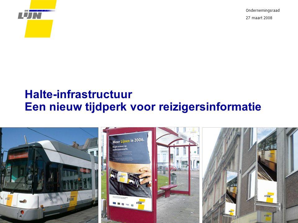 Persconferentie 17.10.2007 Halte-infrastructuur Een nieuw tijdperk voor reizigersinformatie Ondernemingsraad 27 maart 2008