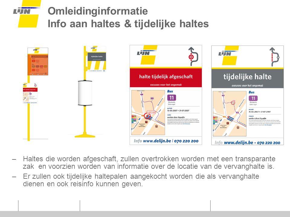 Omleidinginformatie Info aan haltes & tijdelijke haltes –Haltes die worden afgeschaft, zullen overtrokken worden met een transparante zak en voorzien worden van informatie over de locatie van de vervanghalte is.