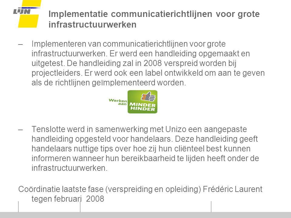 Implementatie communicatierichtlijnen voor grote infrastructuurwerken –Implementeren van communicatierichtlijnen voor grote infrastructuurwerken.