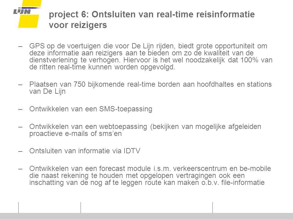 project 6: Ontsluiten van real-time reisinformatie voor reizigers –GPS op de voertuigen die voor De Lijn rijden, biedt grote opportuniteit om deze informatie aan reizigers aan te bieden om zo de kwaliteit van de dienstverlening te verhogen.