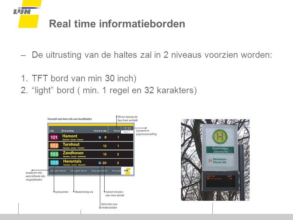 Real time informatieborden –De uitrusting van de haltes zal in 2 niveaus voorzien worden: 1.TFT bord van min 30 inch) 2. light bord ( min.