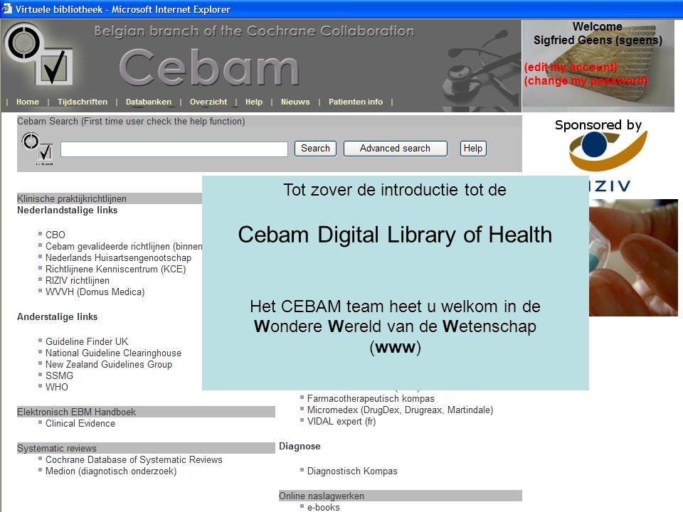 Tot zover de introductie tot de Cebam Digital Library of Health Het CEBAM team heet u welkom in de Wondere Wereld van de Wetenschap (www)