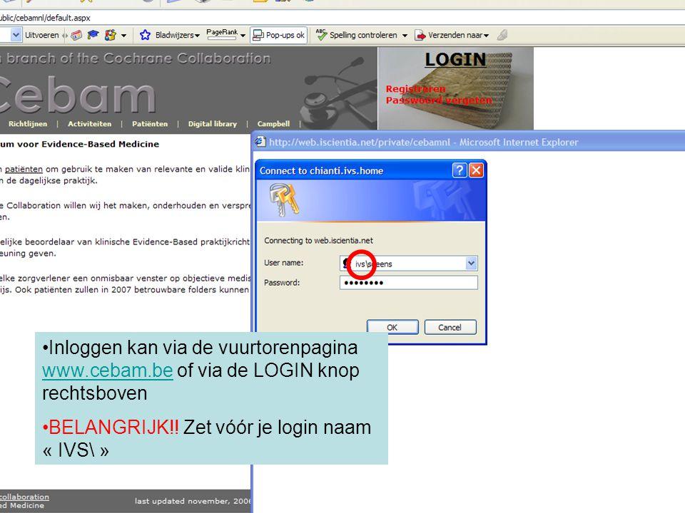 Inloggen kan via de vuurtorenpagina www.cebam.be of via de LOGIN knop rechtsboven www.cebam.be BELANGRIJK!! Zet vóór je login naam « IVS\ »