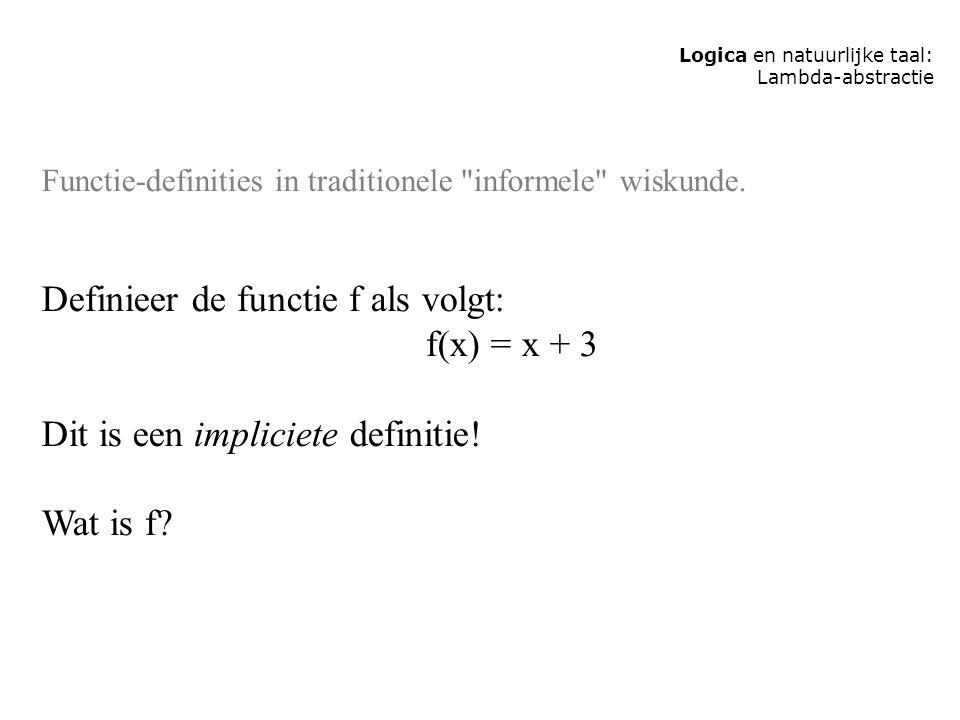 Logica en natuurlijke taal: Lambda-abstractie Functie-definities in traditionele informele wiskunde.