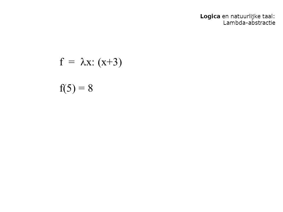 Logica en natuurlijke taal: Lambda-abstractie f = x: (x+3) f(5) = 8