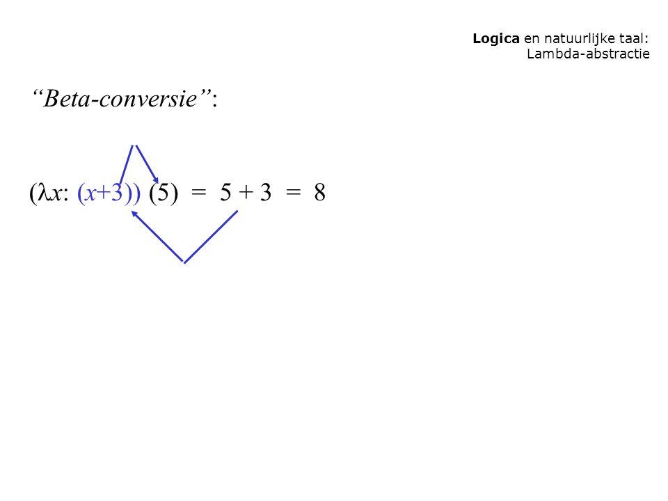 Logica en natuurlijke taal: Lambda-abstractie Beta-conversie : ( x: (x+3)) (5) = 5 + 3 = 8