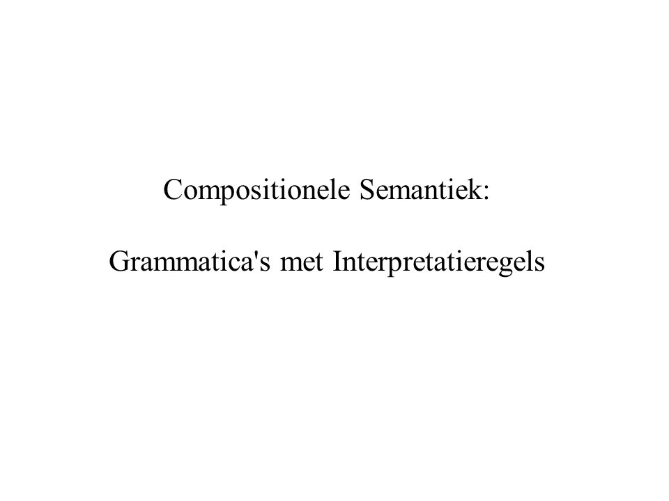 Compositionele Semantiek: Grammatica's met Interpretatieregels