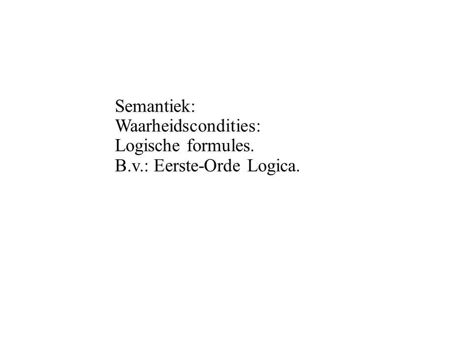 Semantiek: Waarheidscondities: Logische formules. B.v.: Eerste-Orde Logica.