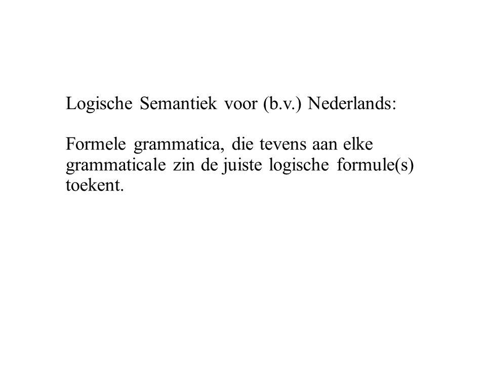 Logische Semantiek voor (b.v.) Nederlands: Formele grammatica, die tevens aan elke grammaticale zin de juiste logische formule(s) toekent.