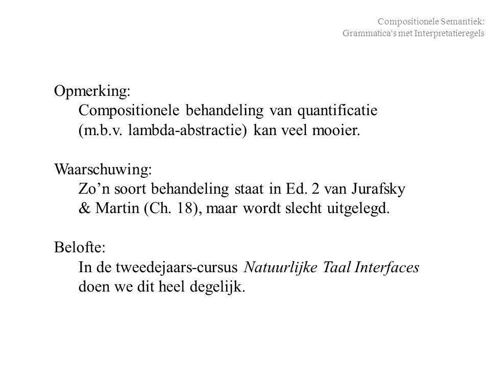Compositionele Semantiek: Grammatica's met Interpretatieregels Opmerking: Compositionele behandeling van quantificatie (m.b.v. lambda-abstractie) kan