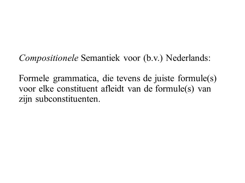 Compositionele Semantiek voor (b.v.) Nederlands: Formele grammatica, die tevens de juiste formule(s) voor elke constituent afleidt van de formule(s) van zijn subconstituenten.