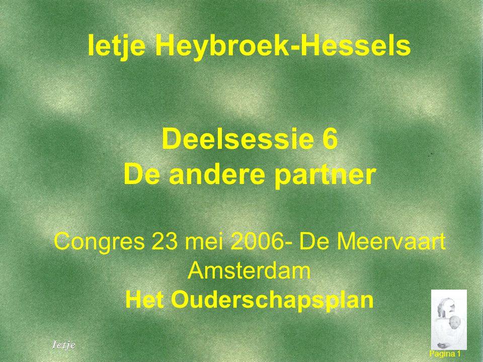 Pagina 1 1 Ietje Heybroek-Hessels Deelsessie 6 De andere partner Congres 23 mei 2006- De Meervaart Amsterdam Het Ouderschapsplan