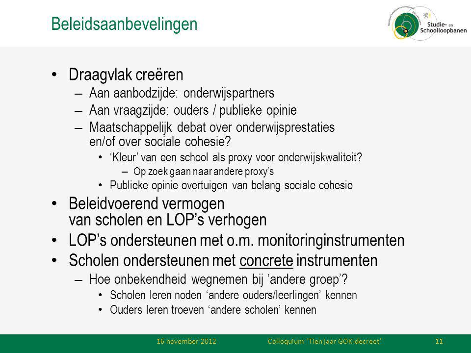 Beleidsaanbevelingen Draagvlak creëren – Aan aanbodzijde: onderwijspartners – Aan vraagzijde: ouders / publieke opinie – Maatschappelijk debat over onderwijsprestaties en/of over sociale cohesie.