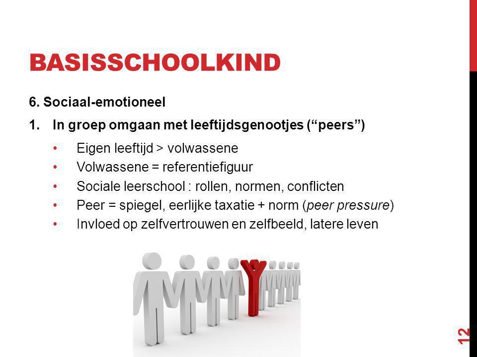 "BASISSCHOOLKIND 6. Sociaal-emotioneel 1.In groep omgaan met leeftijdsgenootjes (""peers"") Eigen leeftijd > volwassene Volwassene = referentiefiguur Soc"