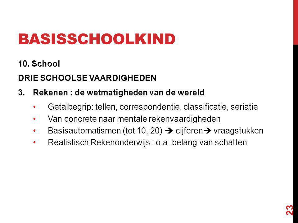 BASISSCHOOLKIND 10. School DRIE SCHOOLSE VAARDIGHEDEN 3.Rekenen : de wetmatigheden van de wereld Getalbegrip: tellen, correspondentie, classificatie,