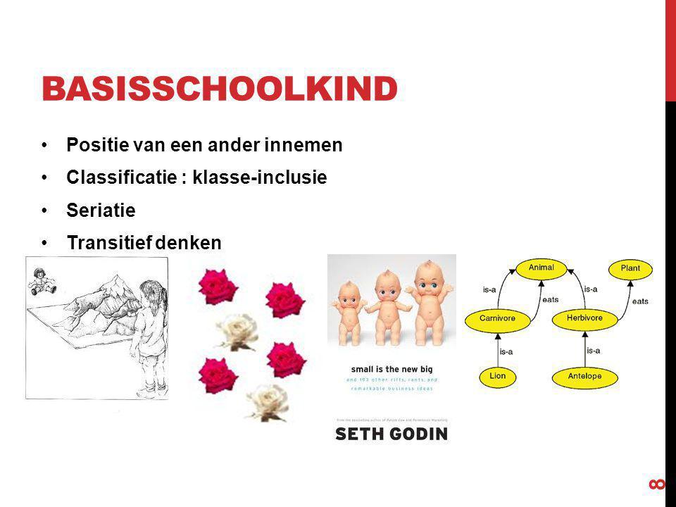 Positie van een ander innemen Classificatie : klasse-inclusie Seriatie Transitief denken 8