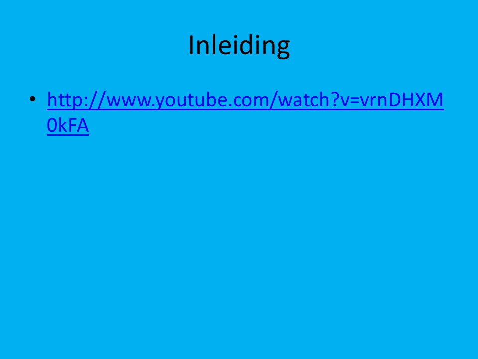 Inleiding http://www.youtube.com/watch v=vrnDHXM 0kFA http://www.youtube.com/watch v=vrnDHXM 0kFA