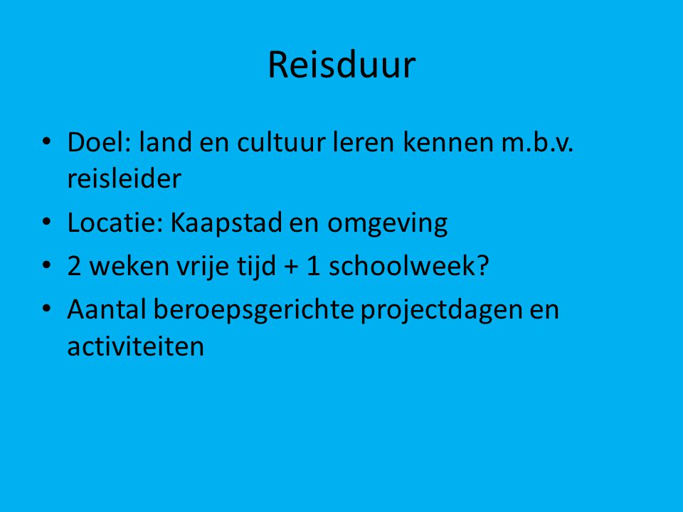 Reisduur Doel: land en cultuur leren kennen m.b.v.