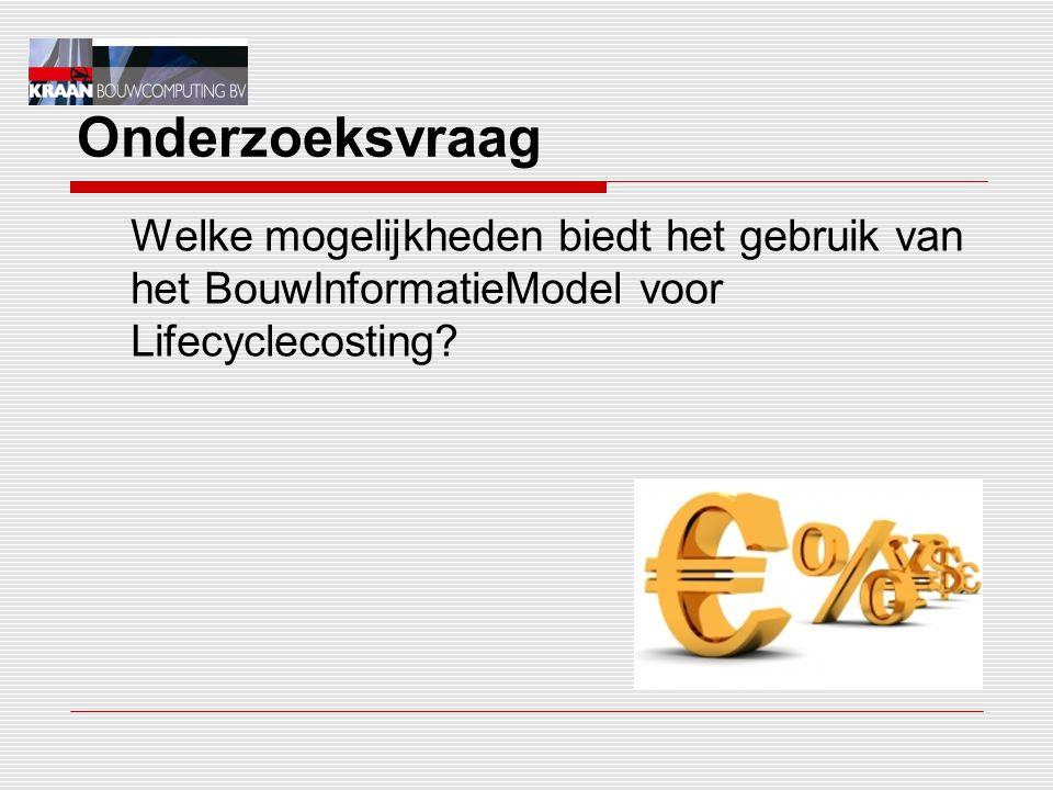 Onderzoeksvraag Welke mogelijkheden biedt het gebruik van het BouwInformatieModel voor Lifecyclecosting?