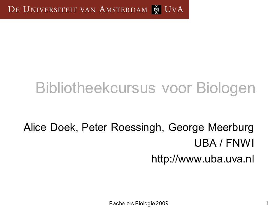Bachelors Biologie 2009 1 Bibliotheekcursus voor Biologen Alice Doek, Peter Roessingh, George Meerburg UBA / FNWI http://www.uba.uva.nl
